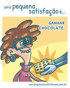 …ganhar chocolate.gente, muita gente sugeriu essa! deve ser porque ganhar chocolate é uma ótima satisfação!