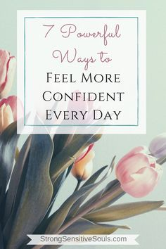 Here are seven powerful ways to feel more confident every day...