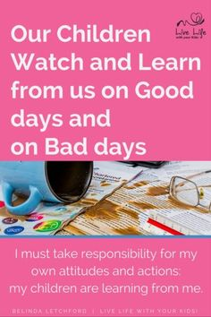 Our children watch and learn from us whether we are having a good day or a bad…