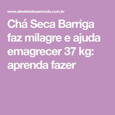 Chá Seca Barriga faz milagre e ajuda emagrecer 37 kg: aprenda fazer