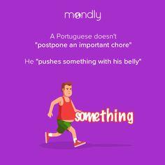 """We all push something with our bellies 😂 Original idiom: """"empurrar com a barriga"""""""