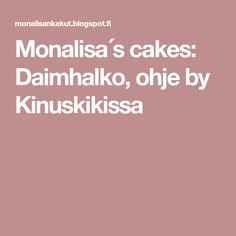 Monalisa´s cakes: Daimhalko, ohje by Kinuskikissa