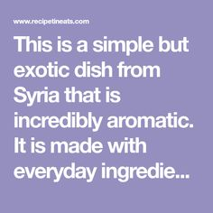 This is a simple but exotic dish from Syria thatis incredibly aromatic. It is made with everyday ingredients and takes just on 15 minutes to prepareto pop in the oven. I like to serve...Read More »