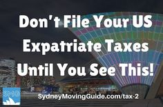 Don't File Your US Expatriate Taxes Until You See This!