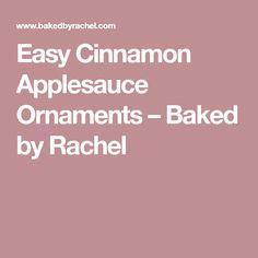 Easy Cinnamon Applesauce Ornaments – Baked by Rachel