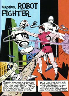 Magnus, Robot Fighter is a fictional comic book superhero created by writer/artist Russ Manning in 1963, based primarily on Tarzan. Magnus first appeared in Magnus Robot Fighter 4000 A.D. #1, published by Gold Key Comics in February 1963. The character has been most recently rebooted by Dark Horse Comics.