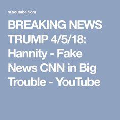 BREAKING NEWS TRUMP 4/5/18: Hannity - Fake News CNN in Big Trouble - YouTube