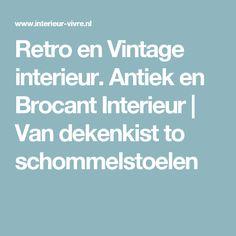 Retro en Vintage interieur. Antiek en Brocant Interieur   Van dekenkist to schommelstoelen