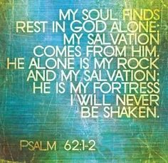Psalms KJV Truly my soul waiteth upon God: from him cometh my salvation. He only is my rock and my salvation; he is my defence; I shall not be greatly moved. Bible Scriptures, Bible Quotes, Scripture Art, Bible Psalms, Advent Scripture, Uplifting Scripture, Bible Book, Uplifting Messages, Psalm 62 1 2