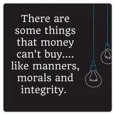 Money can't buy. Some people should learn this.