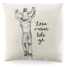 Love Never Lets Go Father and Son Embroidered Pillow, , large Let It Go Tattoo, Tattoo For Son, Daddy Tattoos, Father Tattoos, Human Figure Sketches, Figure Sketching, Father Daughter Tattoos, Tattoos For Daughters, Happy Fathers Day Images