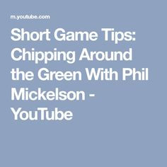 Short Game Tips: Chipping Around the Green With Phil Mickelson - YouTube