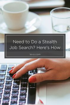 Need to Do a Stealth Job Search? Here's How www.levo.com