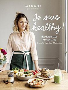 Je suis healthy ! Rééquilibrage alimentaire , conseils , recettes ,  motivation par Margot de Youmakefashion