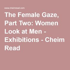 The Female Gaze, Part Two: Women Look at Men - Exhibitions - Cheim Read