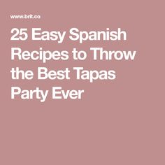 25 Easy Spanish Recipes to Throw the Best Tapas Party Ever