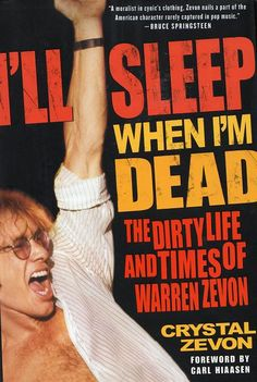 I'll Sleep When I'm Dead: The Dirty Life and Times of Warren Zevon - Crystal Zevon