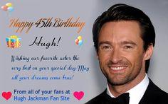 Happy Birthday to you Hugh love the Hugh Jackman Fan Site today!