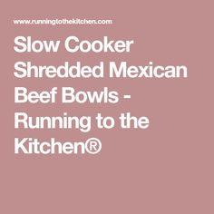 Slow Cooker Shredded Mexican Beef Bowls - Running to the Kitchen®