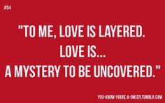 """""""To me, love is layered. Love is… A mystery to be uncovered."""" ~Belle"""