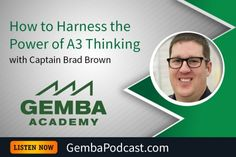 GA 218 | How to Harness the Power of A3 Thinking with Captain Brad Brown #GembaAcademy #Leadership #Lean #podcast #Productivity