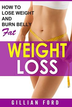 WEIGHT LOSS:  How To Lose Weight And Burn Belly Fat (Healthy Weight Loss,Diet Plan, Exercise, Nutritional Facts, Weight LossTips) by Gillian Ford http://www.amazon.com/dp/B01CWF3P9S/ref=cm_sw_r_pi_dp_Kzv7wb111J7HZ