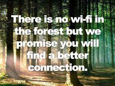 There is no wi-fi in the forest but we promise you will find a better connection. | Share Inspire Quotes - Inspiring Quotes | Love Quotes | Funny Quotes | Quotes about Life