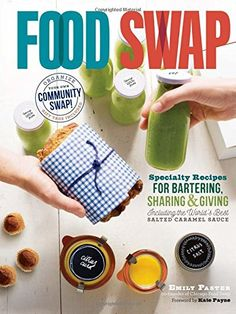 This is THE coolest thing to organize in your city or town, and a great way to save money on high-quality food. Expert Emily Paster runs one of the biggest food swaps in the country in Chicago, and she shares all her great secrets in this book.