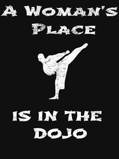 A Womans place is in the DOJO martial arts design Fitted Scoop T-Shirt, woman, d. Taekwondo Quotes, Karate Quotes, Taekwondo Girl, Karate Girl, Martial Arts Anime, Martial Arts Quotes, Martial Arts Women, Kung Fu Martial Arts, Muay Thai