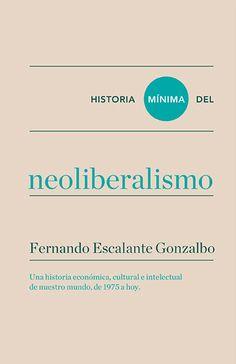 Historia mínima del neoliberalismo / Fernando Escalante Gonzalbo