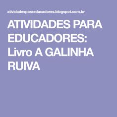 ATIVIDADES PARA EDUCADORES: Livro A GALINHA RUIVA