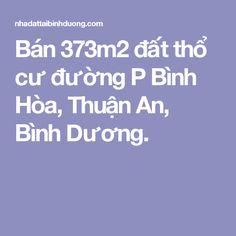 Bán 373m2 đất thổ cư đường P Bình Hòa, Thuận An, Bình Dương.