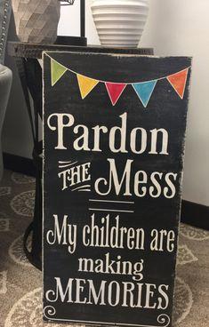 Pardon the mess my children are making memories chalkboard