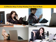 12 Effective Ways To Stop Wasting Your Time At Work