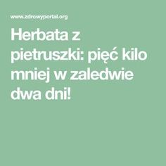 Herbata z pietruszki: pięć kilo mniej w zaledwie dwa dni! Atkins, Fodmap, Skin Care Tips, Health And Beauty, Drugs, Food And Drink, Remedies, Health Fitness, Menu