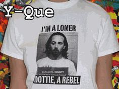 I'm A Loner Dottie, A Rebel - t-shirt