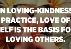 In loving-kindness practice, love of self is the basis for loving others. – Donald Rothberg Christian Motivational Quotes, Inspirational Quotes, Daily Inspiration Quotes, Great Quotes, Love Others, Good Thoughts, Spirituality, Self, Faith