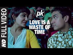 'Love is a Waste of Time' FULL VIDEO SONG | PK | Aamir Khan | Anushka Sharma | T-series - YouTube