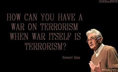 """""""How can you have a war on terrorism when war itself is terrorism?"""" ~ Howard Zinn [click on this image to find a short video and analysis of the American empire by Howard Zinn]"""