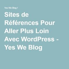 Sites de Références Pour Aller Plus Loin Avec WordPress - Yes We Blog !