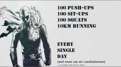 100 push-ups, 100 sit-ups, 100 squats, 10km running, every single day, (and never use air-conditioner), (no matter how hot or cold), text, Saitama; One Punch Man