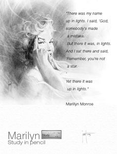 "There was my name up in lights.   I said, 'God, somebody's   made a mistake.      ' But there it was, in lights.   And I sat there and said,    'Remember, you're not a star.  ' Yet there it was up in lights.""    Marillyn Monroe"