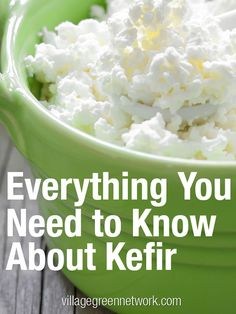 Everything you need to know about kefir / http://villagegreennetwork.com/everything-about-kefir/