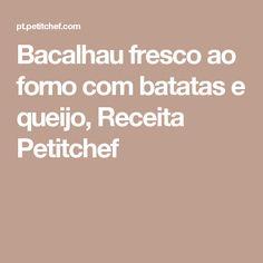 Bacalhau fresco ao forno com batatas e queijo, Receita Petitchef