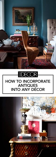 The perfect ways to incorporate antiques into any room with any decor.