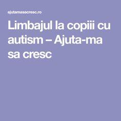 Limbajul la copiii cu autism – Ajuta-ma sa cresc