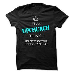 It's AN UPCHURCH Thing It's Beyond Your Understanding T Shirts, Hoodies. Check price ==► https://www.sunfrog.com/Names/Its-AN-UPCHURCH-Thing--Its-Beyond-Your-Understanding.html?41382 $23