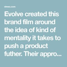 Evolve created this brand film around the idea of kind of mentality it takes to push a product futher. Their approach, their mindset. These essential core team &… Live Action, Mindset, Core, Take That, Film, Movie, Attitude, Film Stock, Cinema
