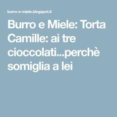 Burro e Miele: Torta Camille: ai tre cioccolati...perchè somiglia a lei