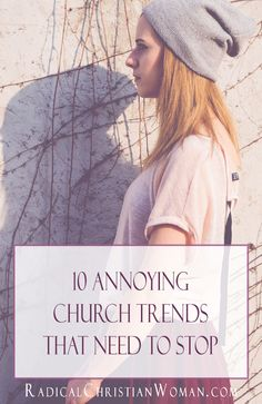 10 Annoying Modern Church Trends that Need to Stop I love the church, but sometimes without a swift kick in the pants, we Christians can start some annoying modern church trends that just need to be stopped.